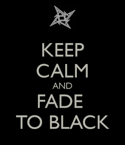 keep-calm-and-fade-to-black-15